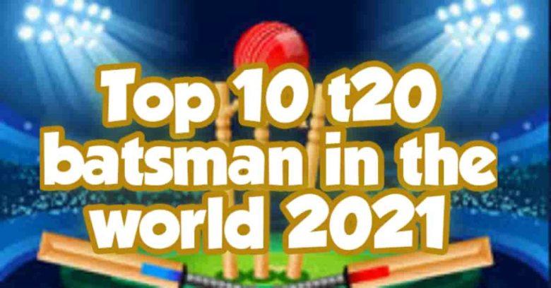 Top 10 t20 batsman in the world 2021