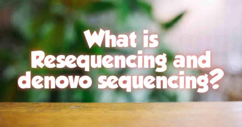 Resequencing vs de novo sequencing