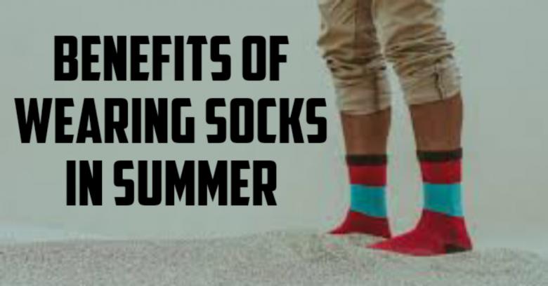 Benefits of wearing socks in summer