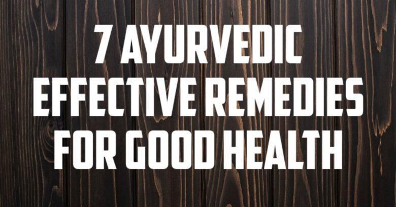 7 Ayurvedic effective remedies for good health