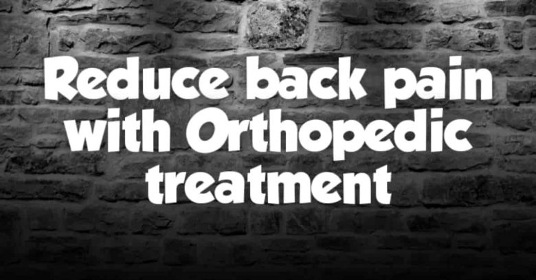 Reduce Back Pain With Orthopedic Treatment